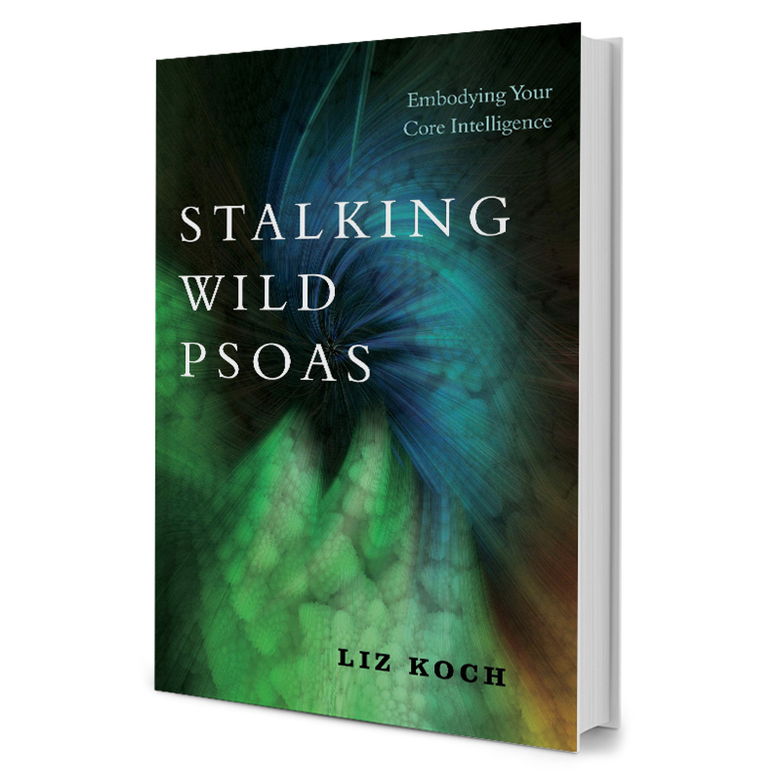 Stalking Wild Psoas - Embodying Your Core Intelligence