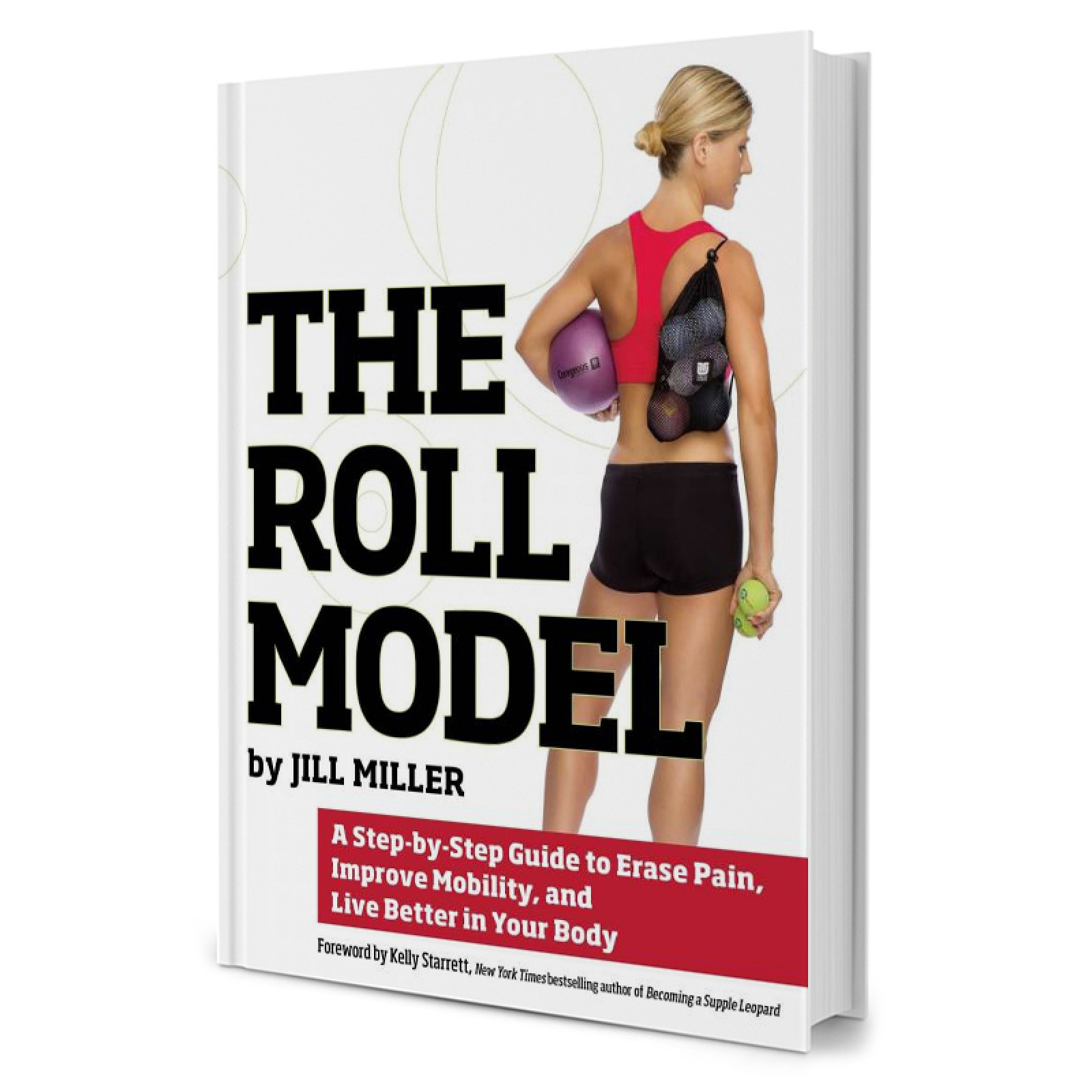 The Roll Model - A Step-by-Step Guide to Erase Pain, Improve Mobility, and Live Better in Your Body