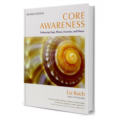 Core Awareness: Enhancing Yoga, Pilates, Exer...